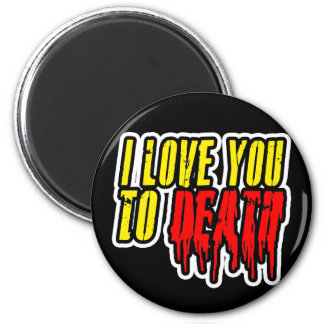 I Love You To Death Magnet