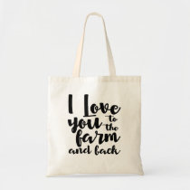 I Love You To The Farm And Back Tote Bag