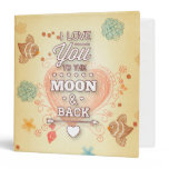 I Love You To The Moon And Back 3 Ring Binder