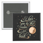 I Love You To The Moon And Back Black Button