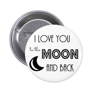 i love you to the moon and back black white pinback button