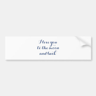 I Love You to the Moon and Back Bumper Sticker