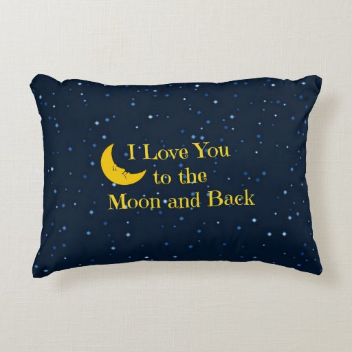 I Love You to the Moon and Back Decorative Pillow Zazzle