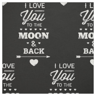 I Love You To The Moon And Back Fabric