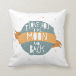 """""""I love you to the moon and back"""" Pillow"""