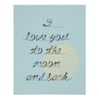 I Love You to the Moon and Back Posters