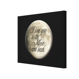 I Love You to the Moon and Back Realistic Lunar Stretched Canvas Print