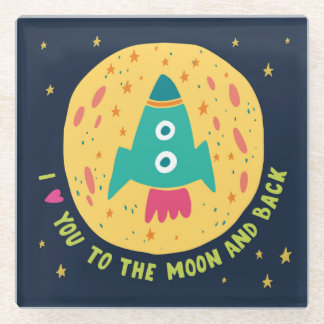 I Love You To The Moon And Back Rocketship Glass Coaster