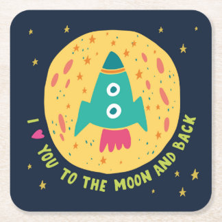 I Love You To The Moon And Back Rocketship Square Paper Coaster