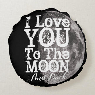 I Love You To The Moon And Back Round Pillow