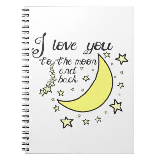 I love you to the moon and back spiral notebook