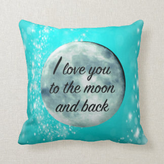 I Love You to the Moon and Back Sweet Quote Aqua Throw Pillow