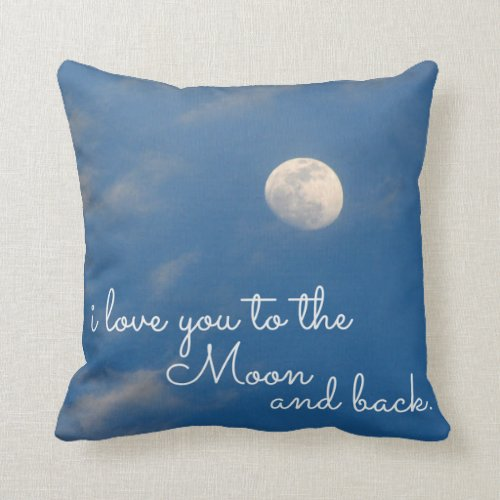 I Love You To The Moon and Back Throw Pillows Pillow
