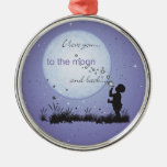 I Love You to the Moon and Back-Unique Gifts Metal Ornament