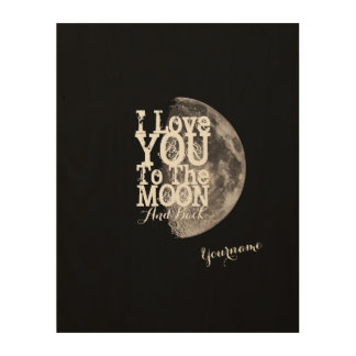 I Love You To The Moon And Back Wood Print