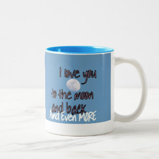 I love you to the moon n back and MORE  MUG