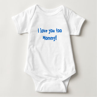 I love you too Mommy! Baby Bodysuit