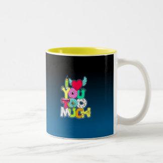 I Love You Too Much Mug