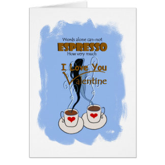 I Love You Valentine - Words Can-not Espresso Greeting Card