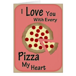 I Love You with Every Pizza My Heart Greeting Card
