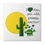 I love you, you old grumpy cactus! ceramic tiles