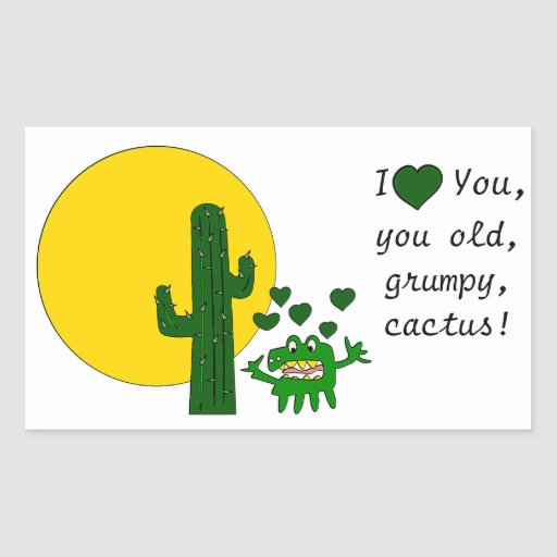I love you, you old grumpy cactus! rectangle sticker
