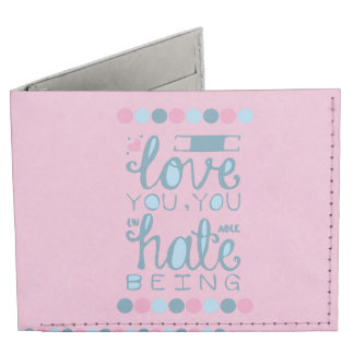 I Love You, You Unhateable Being Billfold Wallet