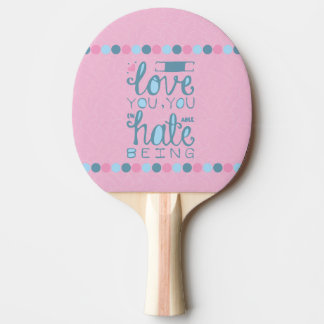 I Love You, You Unhateable Being Ping Pong Paddle