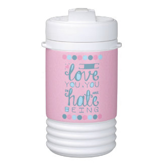 I Love You, You Unhateable Being Igloo Beverage Cooler