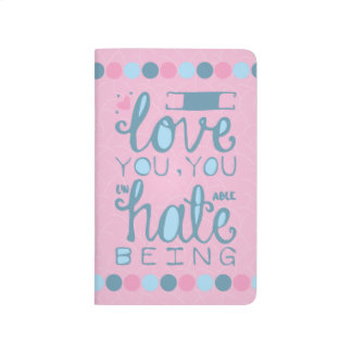 I Love You, You Unhateable Being Journal