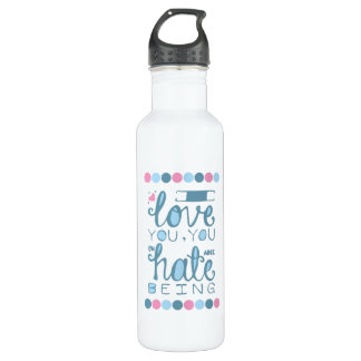 I Love You, You Unhateable Being 24oz Water Bottle