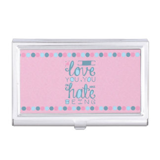 I Love You, You Unhateable Being Business Card Cases