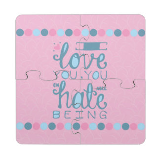 I Love You, You Unhateable Being Puzzle Coaster
