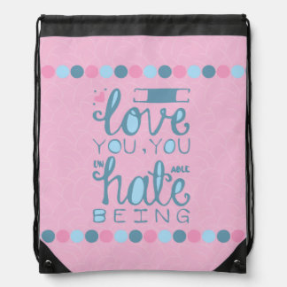 I Love You, You Unhateable Being Backpack