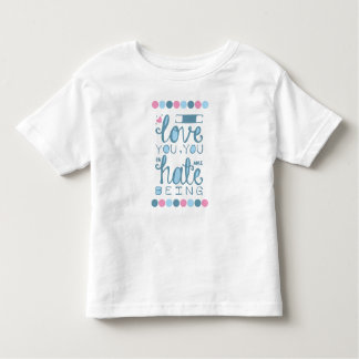 I Love You, You Unhateable Being Tshirt