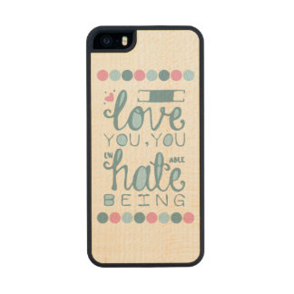 I Love You, You Unhateable Being Carved® Maple iPhone 5 Case