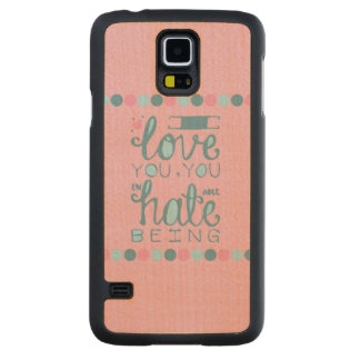 I Love You, You Unhateable Being Carved® Maple Galaxy S5 Case