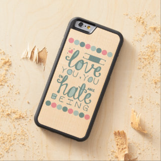 I Love You, You Unhateable Being Carved® Maple iPhone 6 Bumper Case