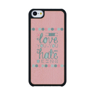 I Love You, You Unhateable Being Carved® Maple iPhone 5C Case