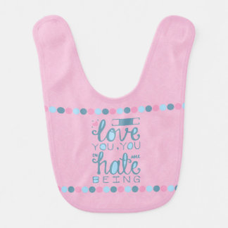 I Love You, You Unhateable Being Baby Bibs