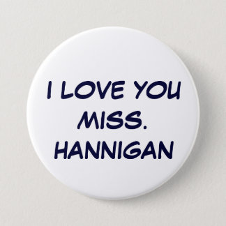 I LOVE YOUMISS. HANNIGAN BUTTON