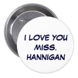I LOVE YOUMISS. HANNIGAN PINBACK BUTTON