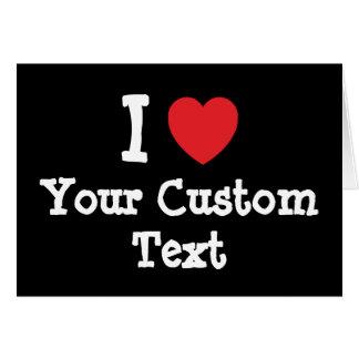 I love Your Custom Text heart T-Shirt Card