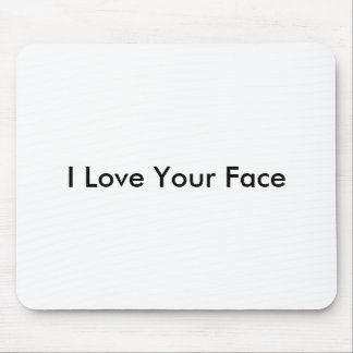 I Love Your Face Mouse Pad