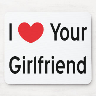 I Love Your Girlfriend Mouse Pad