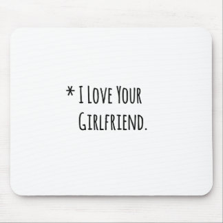 i love your girlfriend.png mouse pad