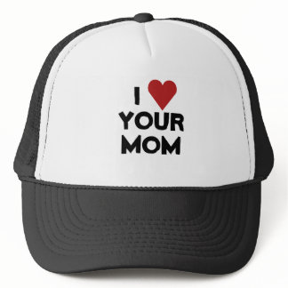 I LOVE YOUR MOM TRUCKER HAT