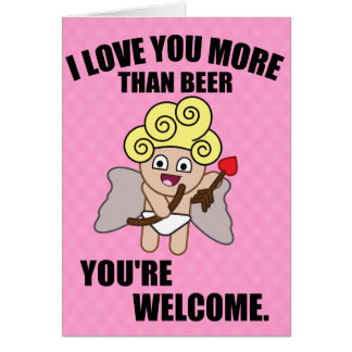 I LOVE YOUR MORE THAN BEER CARD