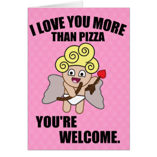 I LOVE YOUR MORE THAN PIZZA CARD