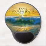 "I Love Your Presence, Psalm 16:11 Ocean Sunset Gel Mouse Pad<br><div class=""desc"">Beautiful gel mousepad depicts an amazing golden ocean sunset and features Bible Verse Psalm 16:11,  In your presence is fullness of joy,  with the caption,  &#39;I love Your Presence!&#39;</div>"